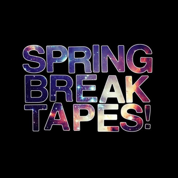 spring break tapes
